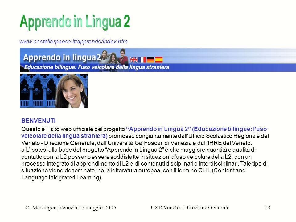 C. Marangon, Venezia 17 maggio 2005USR Veneto - Direzione Generale13 www.castellerpaese.it/apprendo/index.htm BENVENUTI Questo è il sito web ufficiale