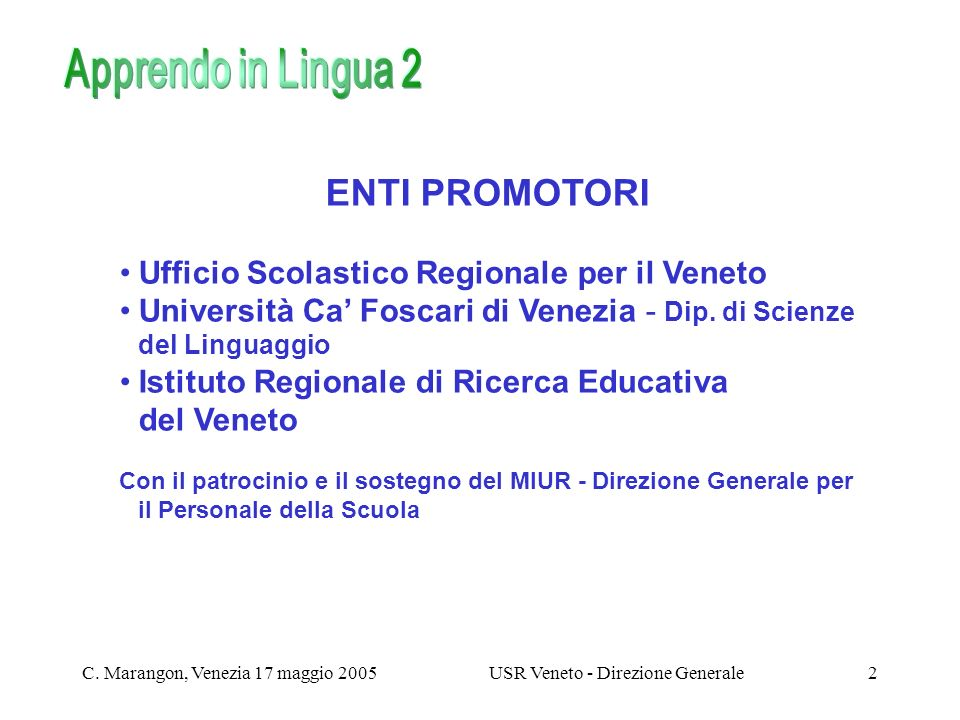 C. Marangon, Venezia 17 maggio 2005USR Veneto - Direzione Generale2 ENTI PROMOTORI Ufficio Scolastico Regionale per il Veneto Università Ca Foscari di