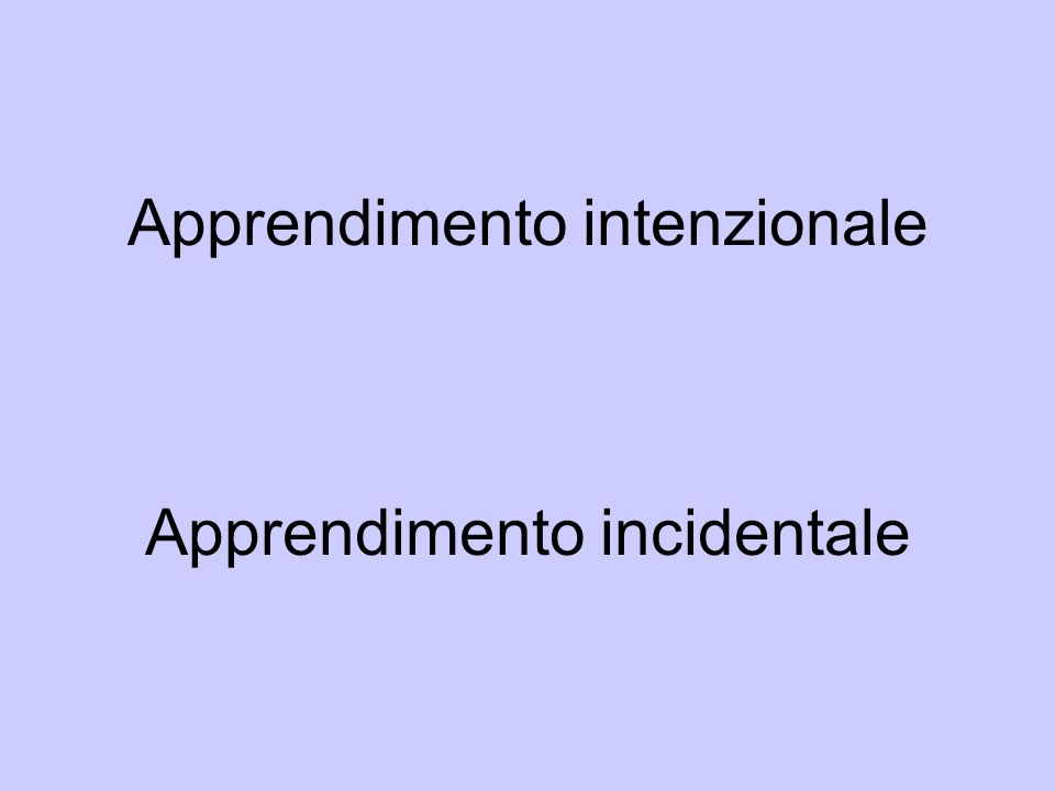 Apprendimento intenzionale Apprendimento incidentale