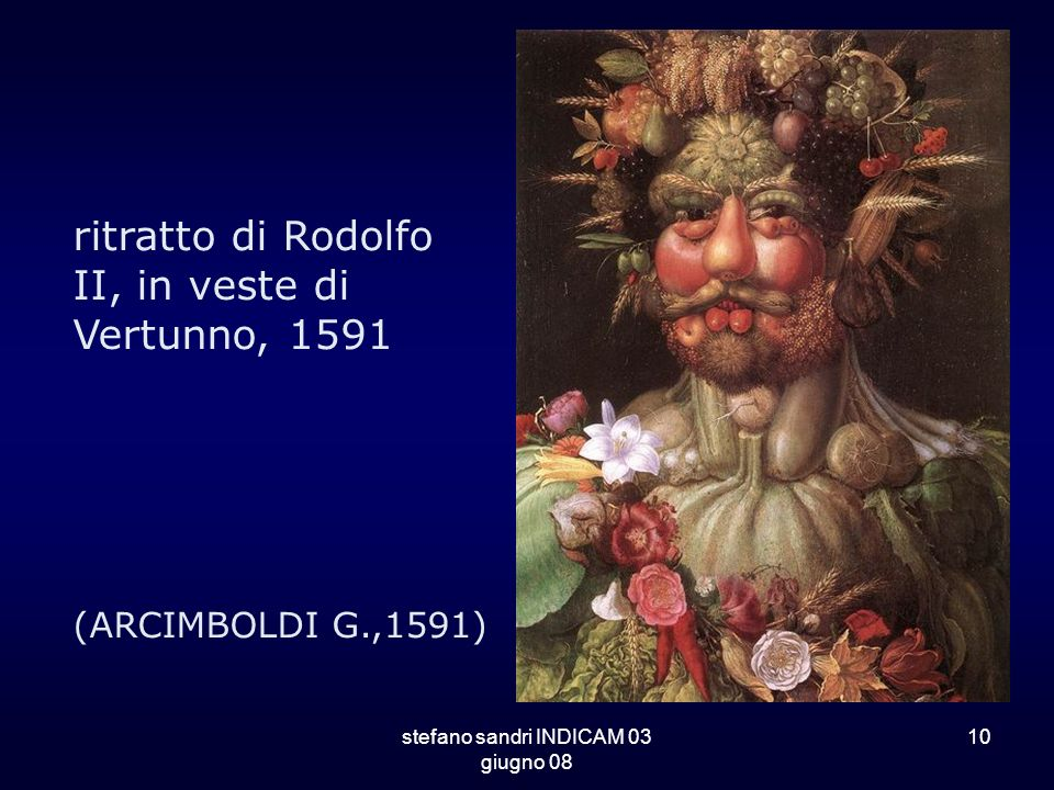 stefano sandri INDICAM 03 giugno 08 10 ritratto di Rodolfo II, in veste di Vertunno, 1591 (ARCIMBOLDI G.,1591)
