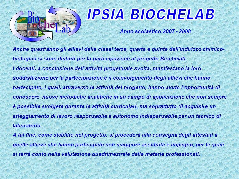 Anno scolastico 2007 - 2008 Anche questanno gli allievi delle classi terze, quarte e quinte dellindirizzo chimico- biologico si sono distinti per la partecipazione al progetto Biochelab.