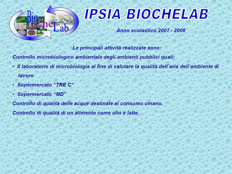 Anno scolastico 2007 - 2008 Le principali attività realizzate sono: Controllo microbiologico ambientale degli ambienti pubblici quali: Il laboratorio