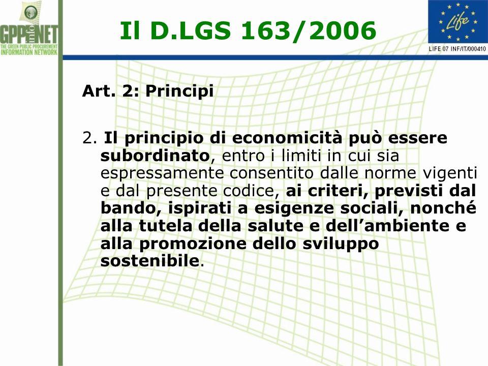 Il D.LGS 163/2006 Art 68 : Specifiche tecniche (c.1 e c.3, punto b) Ogniqualvolta sia possibile devono essere definite in modo da tenere conto dei criteri di accessibilità per i soggetti disabili, di una progettazione adeguata per tutti gli utenti, della tutela ambientale in termini di prestazioni o di requisiti funzionali, che possono includere caratteristiche ambientali.