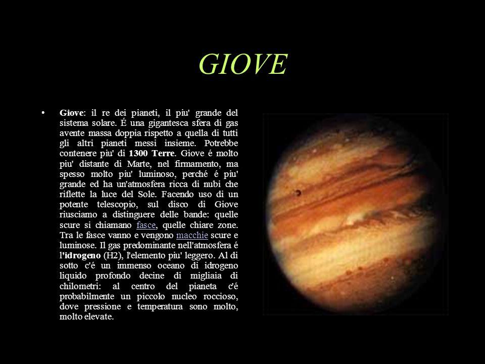 GIOVE Giove: il re dei pianeti, il piu' grande del sistema solare. É una gigantesca sfera di gas avente massa doppia rispetto a quella di tutti gli al