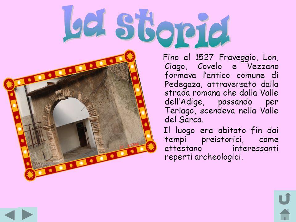 Fino al 1527 Fraveggio, Lon, Ciago, Covelo e Vezzano formava lantico comune di Pedegaza, attraversato dalla strada romana che dalla Valle dellAdige, p