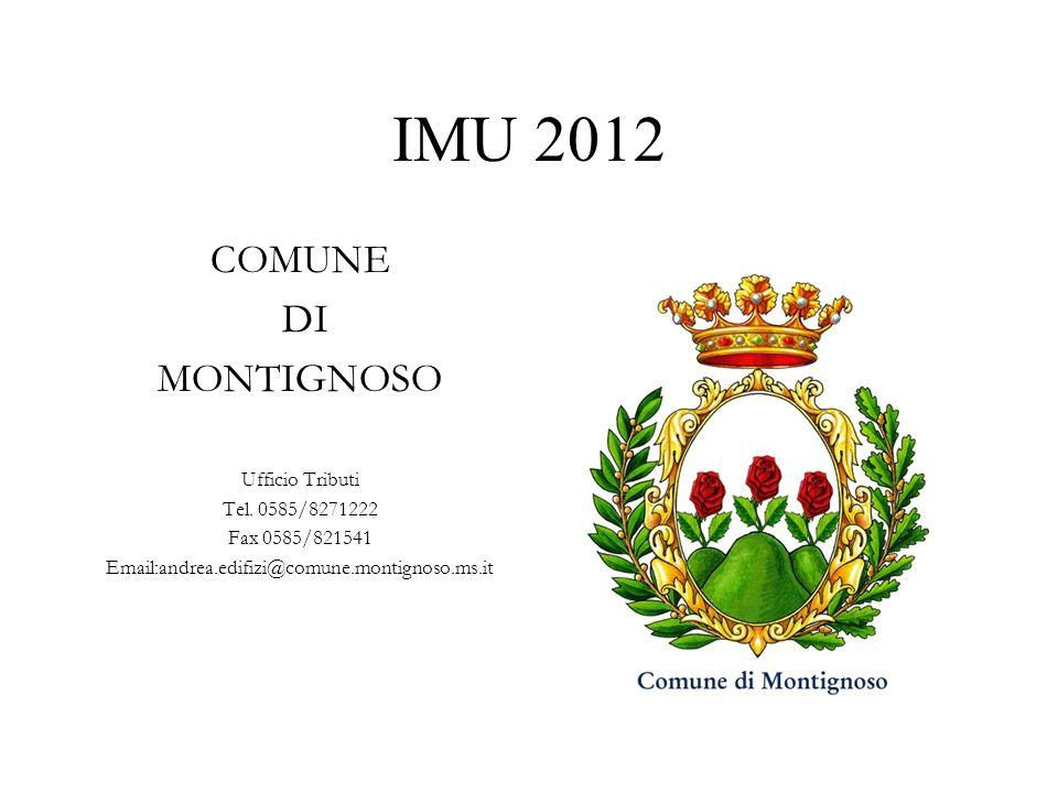 IMU 2012 COMUNE DI MONTIGNOSO Ufficio Tributi Tel. 0585/8271222 Fax 0585/821541 Email:andrea.edifizi@comune.montignoso.ms.it