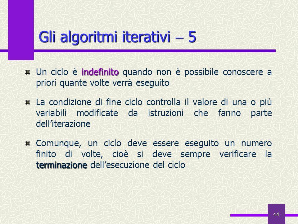 44 indefinito Un ciclo è indefinito quando non è possibile conoscere a priori quante volte verrà eseguito La condizione di fine ciclo controlla il val