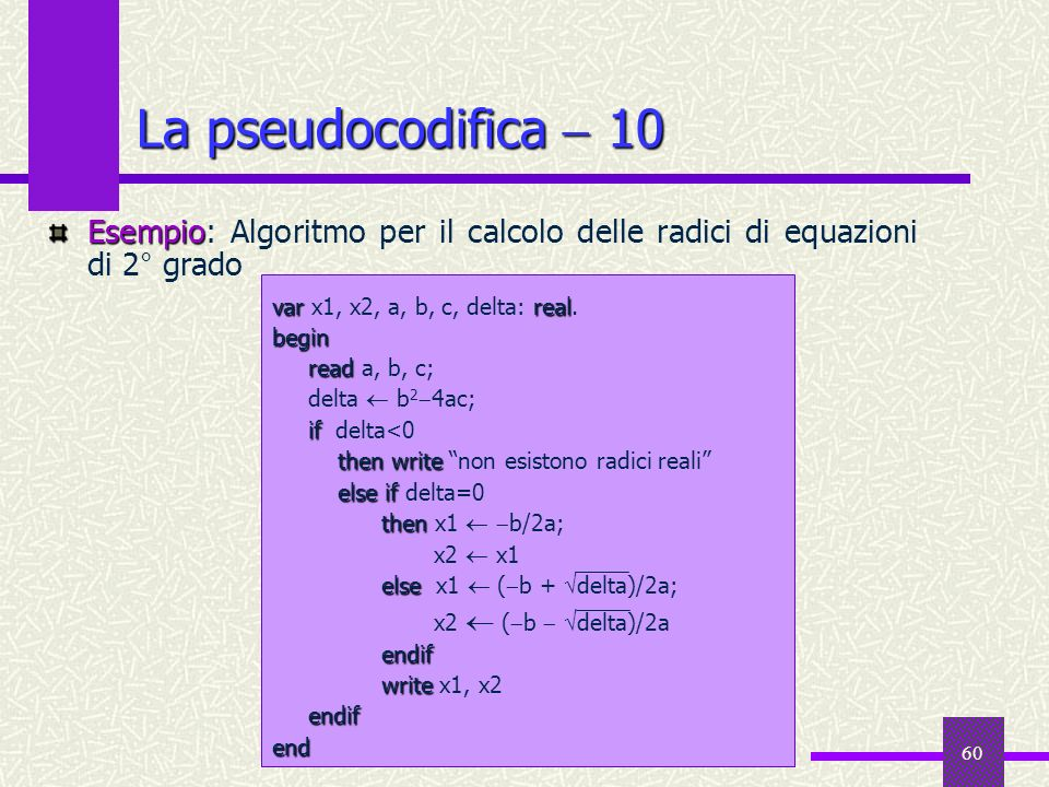 60 La pseudocodifica 10 Esempio Esempio: Algoritmo per il calcolo delle radici di equazioni di 2° grado varreal var x1, x2, a, b, c, delta: real.begin