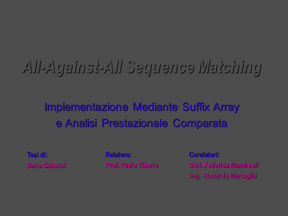 All-Against-All Sequence Matching Implementazione Mediante Suffix Array e Analisi Prestazionale Comparata Corelatori: Dott. Federica Mandreoli Ing. Ri