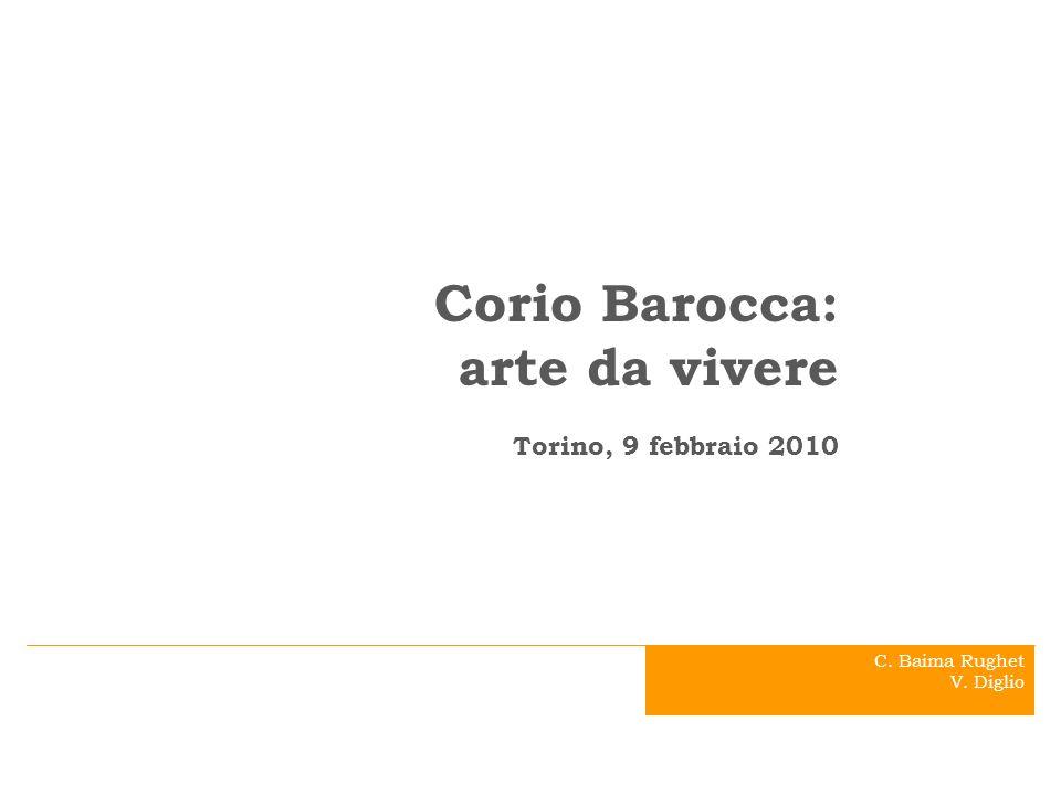 .. Corio Barocca: arte da vivere Torino, 9 febbraio 2010 C. Baima Rughet V. Diglio