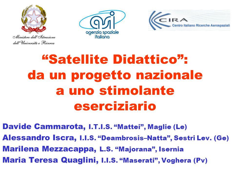 Satellite Didattico: da un progetto nazionale a uno stimolante eserciziario Davide Cammarota, I.T.I.S. Mattei, Maglie (Le) Alessandro Iscra, I.I.S. De