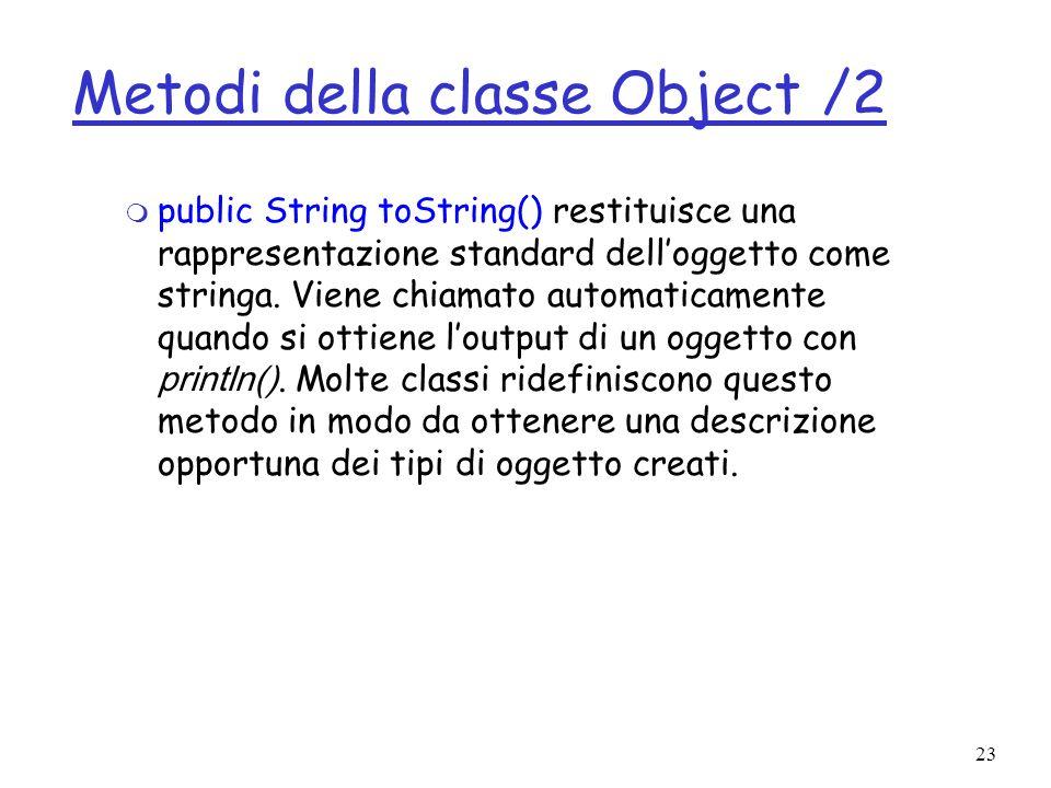 23 Metodi della classe Object /2 public String toString() restituisce una rappresentazione standard delloggetto come stringa.