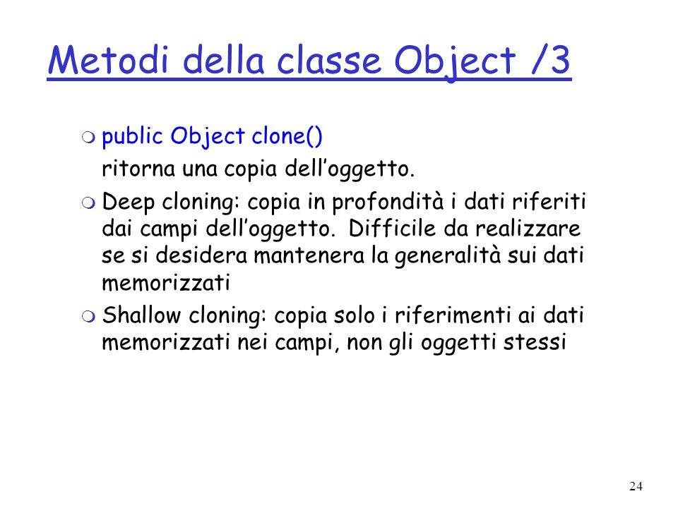 24 Metodi della classe Object /3 m public Object clone() ritorna una copia delloggetto.
