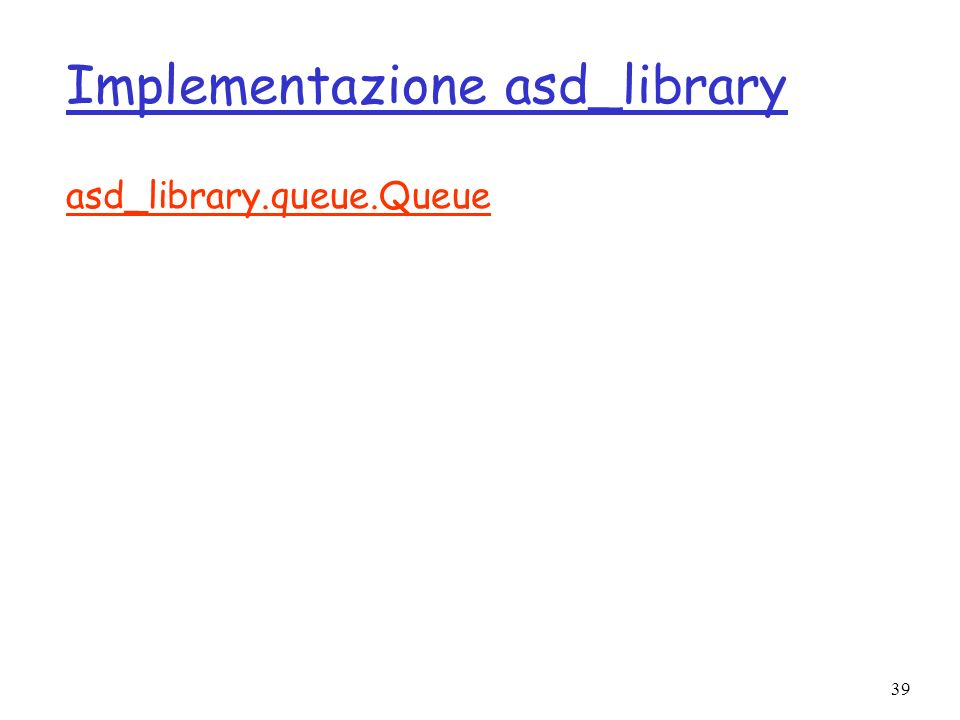 39 Implementazione asd_library asd_library.queue.Queue