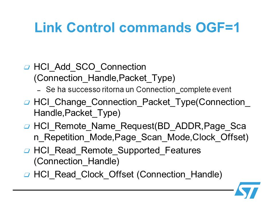 Link Control commands OGF=1 HCI_Add_SCO_Connection (Connection_Handle,Packet_Type) – Se ha successo ritorna un Connection_complete event HCI_Change_Co