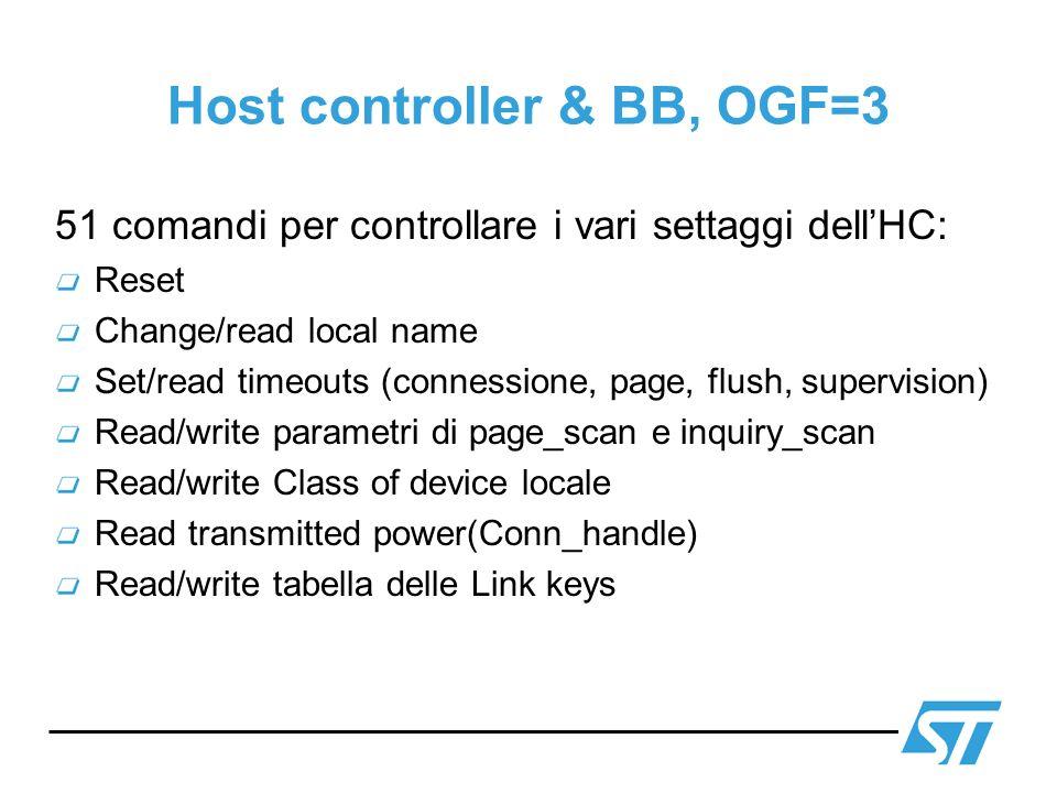 Host controller & BB, OGF=3 51 comandi per controllare i vari settaggi dellHC: Reset Change/read local name Set/read timeouts (connessione, page, flus