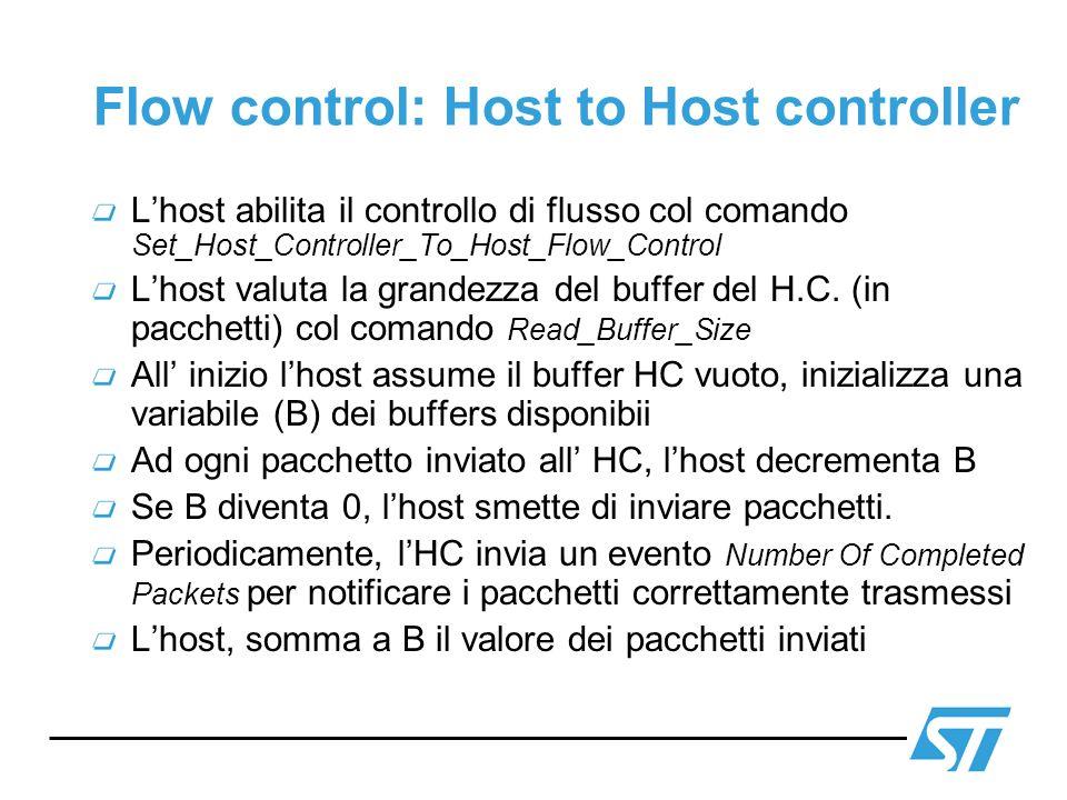 Flow control: Host to Host controller Lhost abilita il controllo di flusso col comando Set_Host_Controller_To_Host_Flow_Control Lhost valuta la grande