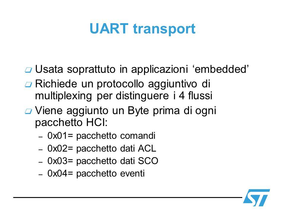 UART transport Usata soprattuto in applicazioni embedded Richiede un protocollo aggiuntivo di multiplexing per distinguere i 4 flussi Viene aggiunto u