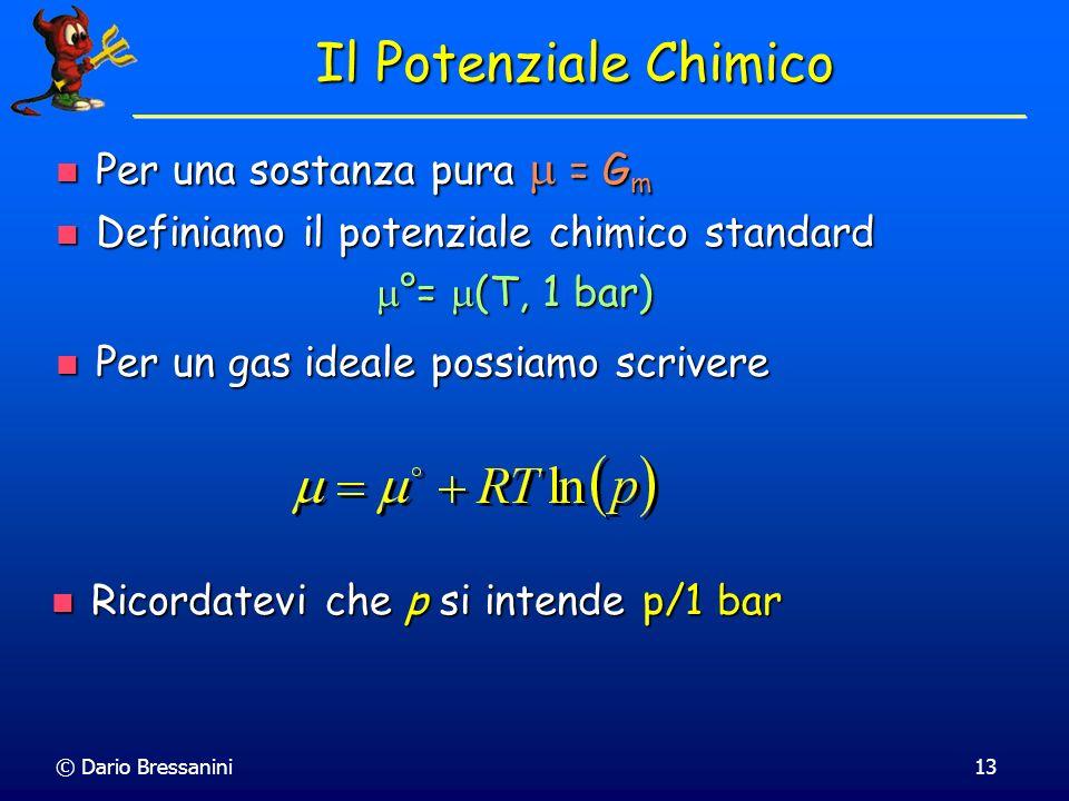 © Dario Bressanini13 Il Potenziale Chimico Per una sostanza pura = G m Per una sostanza pura = G m Definiamo il potenziale chimico standard Definiamo