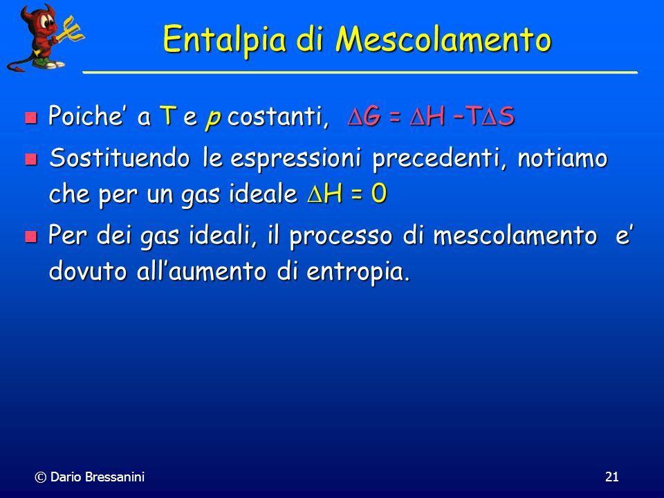 © Dario Bressanini21 Entalpia di Mescolamento Poiche a T e p costanti, G = H –T S Poiche a T e p costanti, G = H –T S Sostituendo le espressioni prece