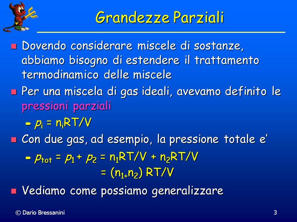 © Dario Bressanini3 Grandezze Parziali Dovendo considerare miscele di sostanze, abbiamo bisogno di estendere il trattamento termodinamico delle miscel