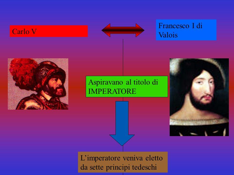 Carlo VFrancesco I di Valois Possedeva Germania,Spagna,Sicilia, Sardegna e delle colonie americane Possedeva lantica Francia