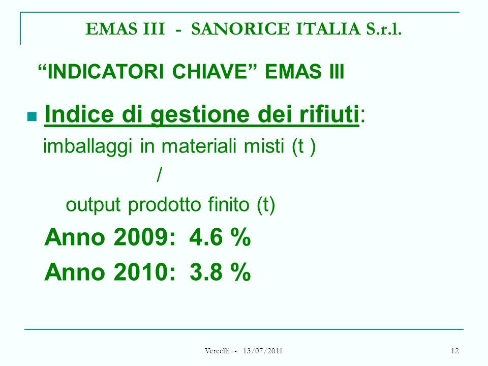 Vercelli - 13/07/2011 12 EMAS III - SANORICE ITALIA S.r.l. INDICATORI CHIAVE EMAS III Indice di gestione dei rifiuti: imballaggi in materiali misti (t