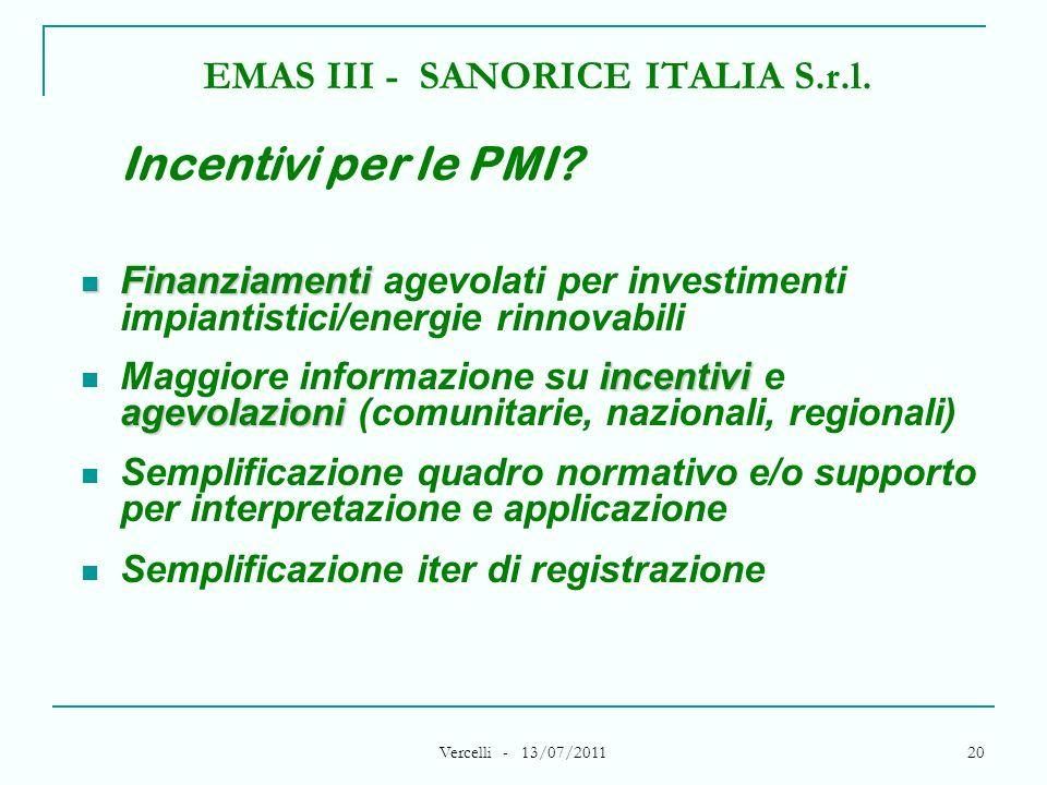 Vercelli - 13/07/2011 20 EMAS III - SANORICE ITALIA S.r.l. Incentivi per le PMI? Finanziamenti Finanziamenti agevolati per investimenti impiantistici/