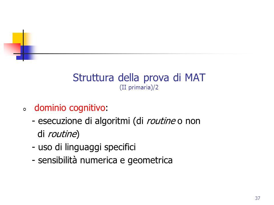 Struttura della prova di MAT (II primaria)/2 o dominio cognitivo: - esecuzione di algoritmi (di routine o non di routine) - uso di linguaggi specifici