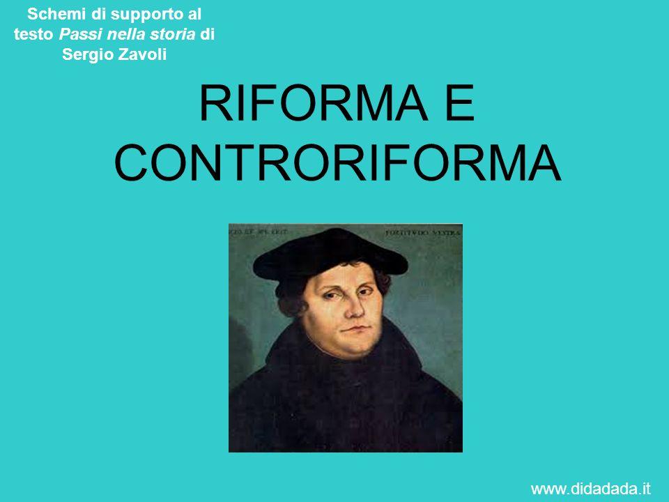 RIFORMA E CONTRORIFORMA Schemi di supporto al testo Passi nella storia di Sergio Zavoli www.didadada.it