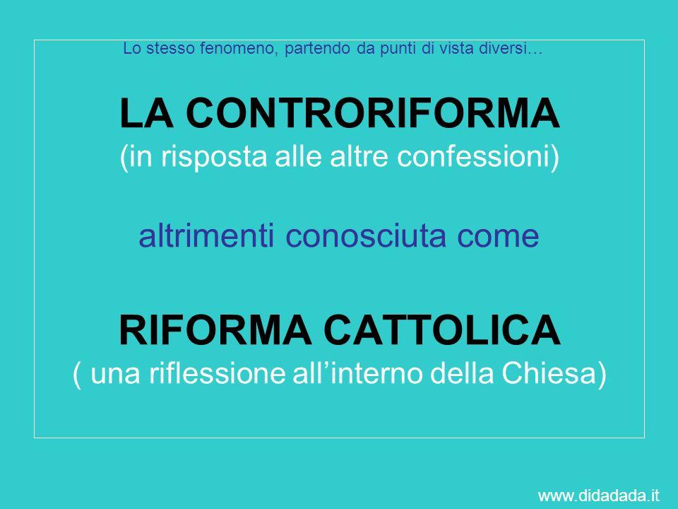 LA CONTRORIFORMA (in risposta alle altre confessioni) altrimenti conosciuta come RIFORMA CATTOLICA ( una riflessione allinterno della Chiesa) Lo stess