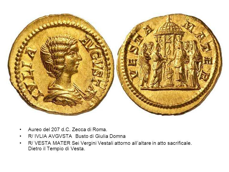 Aureo del 207 d.C. Zecca di Roma. R/ IVLIA AVGVSTA Busto di Giulia Domna R/ VESTA MATER Sei Vergini Vestali attorno allaltare in atto sacrificale. Die