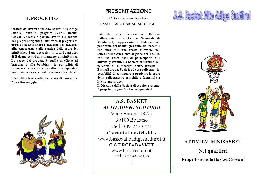 A.S. BASKET ALTO ADIGE SUDTIROL Viale Europa 132/5 39100 Bolzano Cell. 339-2433721 Consulta i nostri siti - www.basketaltoadigesuedtirol.it G.S.UROPA