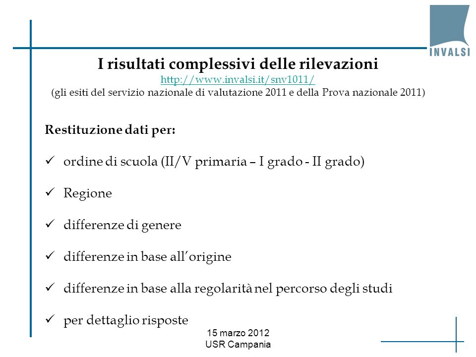 15 marzo 2012 USR Campania Restituzione dati per: ordine di scuola (II/V primaria – I grado - II grado) Regione differenze di genere differenze in bas
