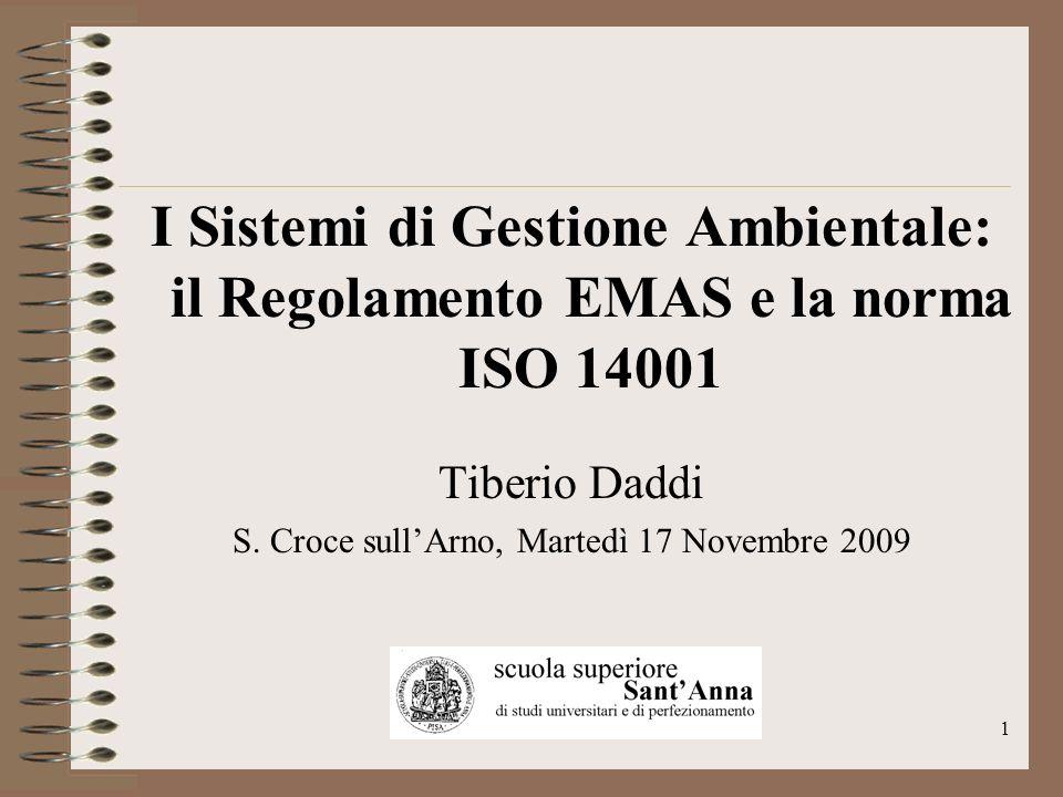 1 I Sistemi di Gestione Ambientale: il Regolamento EMAS e la norma ISO 14001 Tiberio Daddi S. Croce sullArno, Martedì 17 Novembre 2009