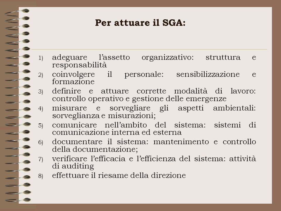 Per attuare il SGA: 1) adeguare lassetto organizzativo: struttura e responsabilità 2) coinvolgere il personale: sensibilizzazione e formazione 3) defi