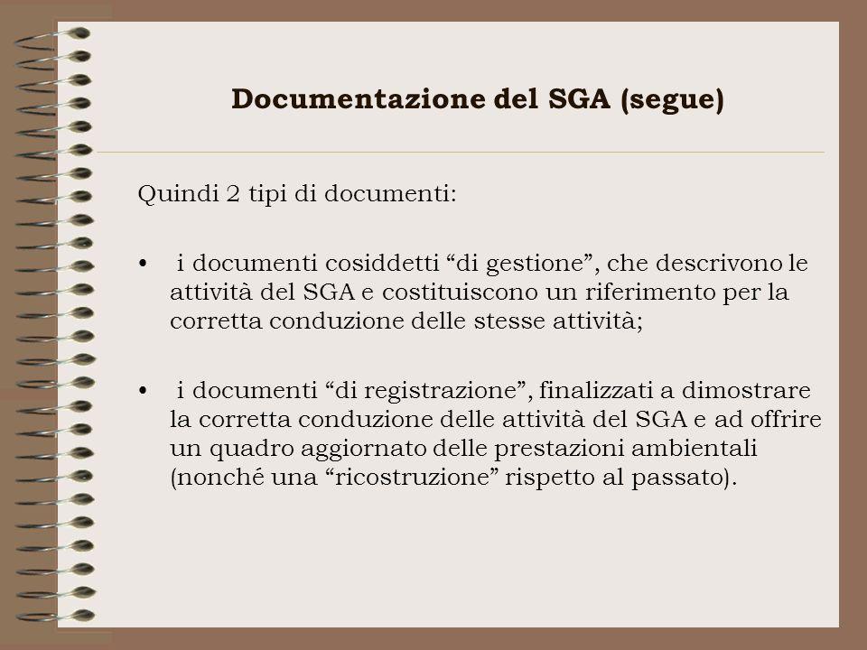 Documentazione del SGA (segue) Quindi 2 tipi di documenti: i documenti cosiddetti di gestione, che descrivono le attività del SGA e costituiscono un r