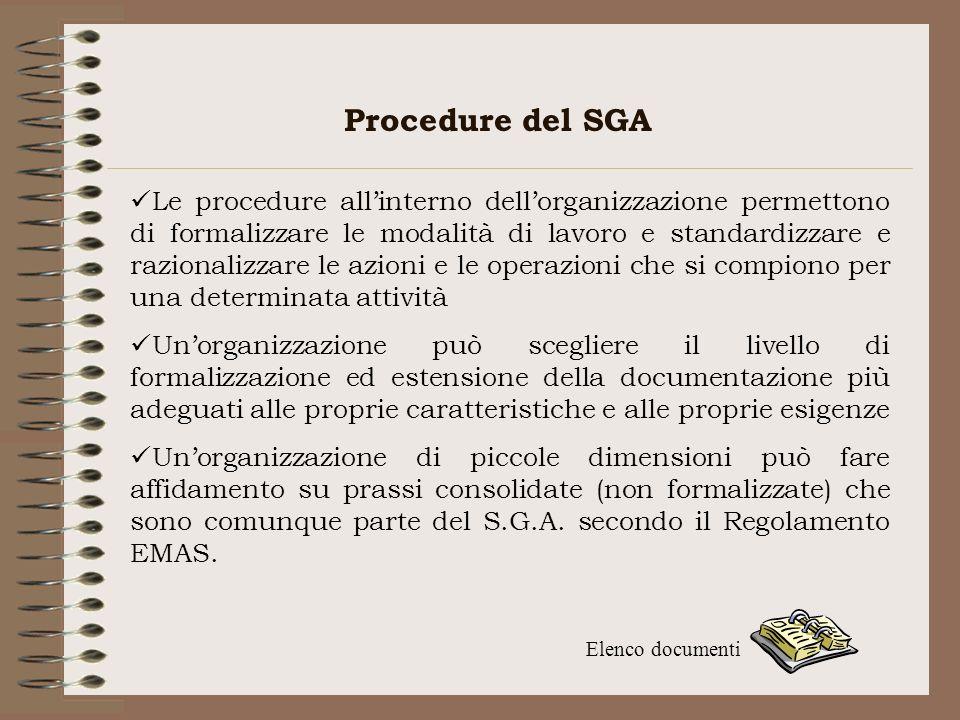Procedure del SGA Le procedure allinterno dellorganizzazione permettono di formalizzare le modalità di lavoro e standardizzare e razionalizzare le azi