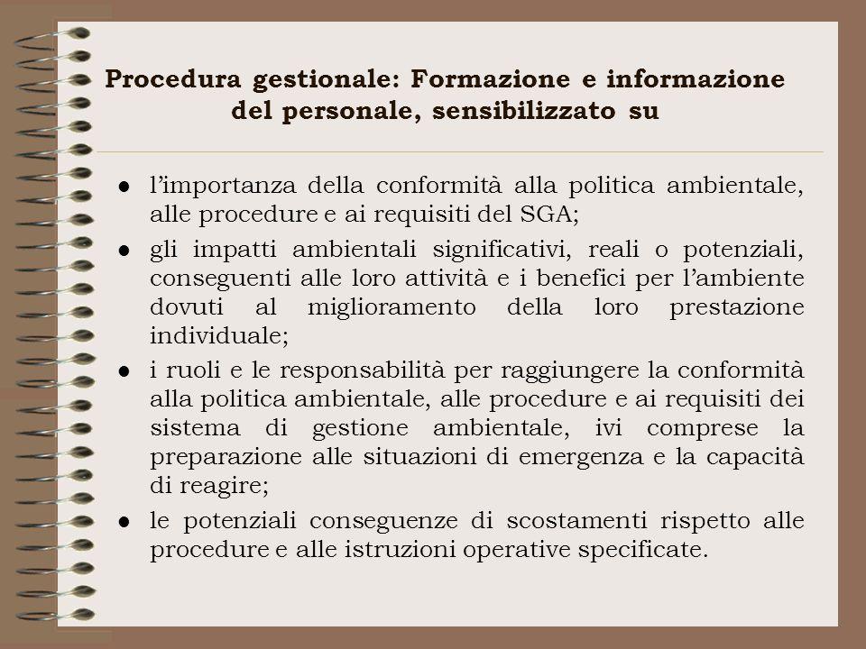 Procedura gestionale: Formazione e informazione del personale, sensibilizzato su l limportanza della conformità alla politica ambientale, alle procedu