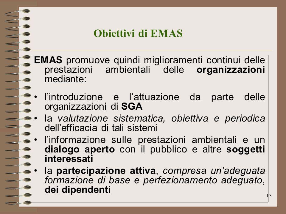 13 Obiettivi di EMAS EMAS promuove quindi miglioramenti continui delle prestazioni ambientali delle organizzazioni mediante: lintroduzione e lattuazio