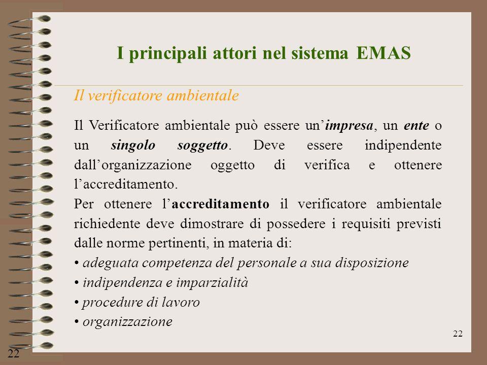 22 Il verificatore ambientale Il Verificatore ambientale può essere unimpresa, un ente o un singolo soggetto. Deve essere indipendente dallorganizzazi