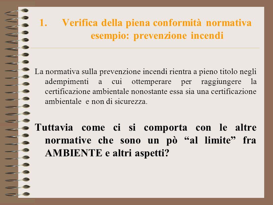 1.Verifica della piena conformità normativa esempio: prevenzione incendi La normativa sulla prevenzione incendi rientra a pieno titolo negli adempimen