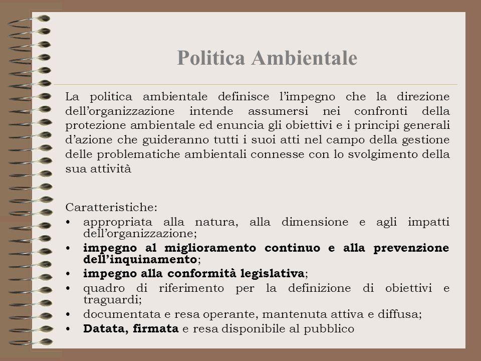 Politica Ambientale La politica ambientale definisce limpegno che la direzione dellorganizzazione intende assumersi nei confronti della protezione amb