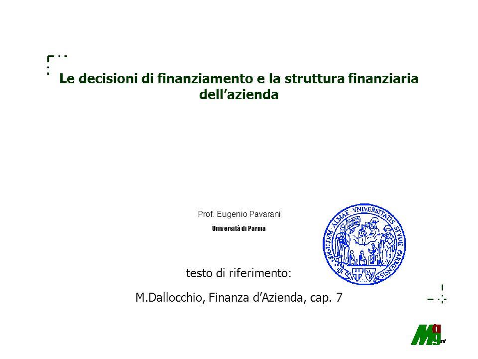 Le decisioni di finanziamento e la struttura finanziaria dellazienda Prof. Eugenio Pavarani Università di Parma testo di riferimento: M.Dallocchio, Fi