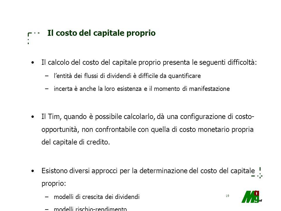 19 Il costo del capitale proprio Il calcolo del costo del capitale proprio presenta le seguenti difficoltà: –lentità dei flussi di dividendi è diffici
