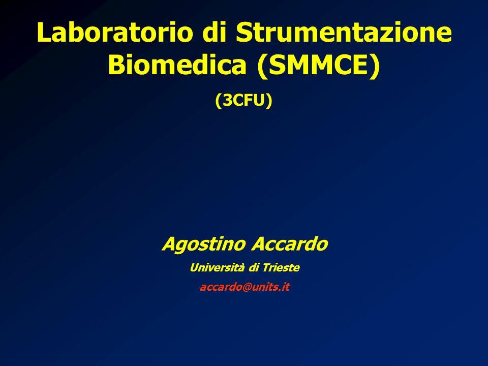 Laboratorio di Strumentazione Biomedica (SMMCE) (3CFU) Agostino Accardo Università di Trieste accardo@units.it