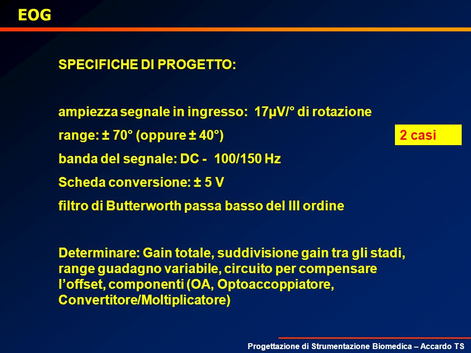 Progettazione di Strumentazione Biomedica – Accardo TS EOG SPECIFICHE DI PROGETTO: ampiezza segnale in ingresso: 17µV/° di rotazione range: ± 70° (opp