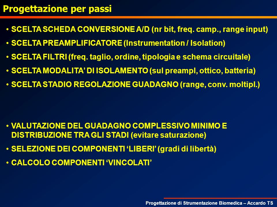 Progettazione di Strumentazione Biomedica – Accardo TS Progettazione per passi SCELTA SCHEDA CONVERSIONE A/D (nr bit, freq. camp., range input) SCELTA