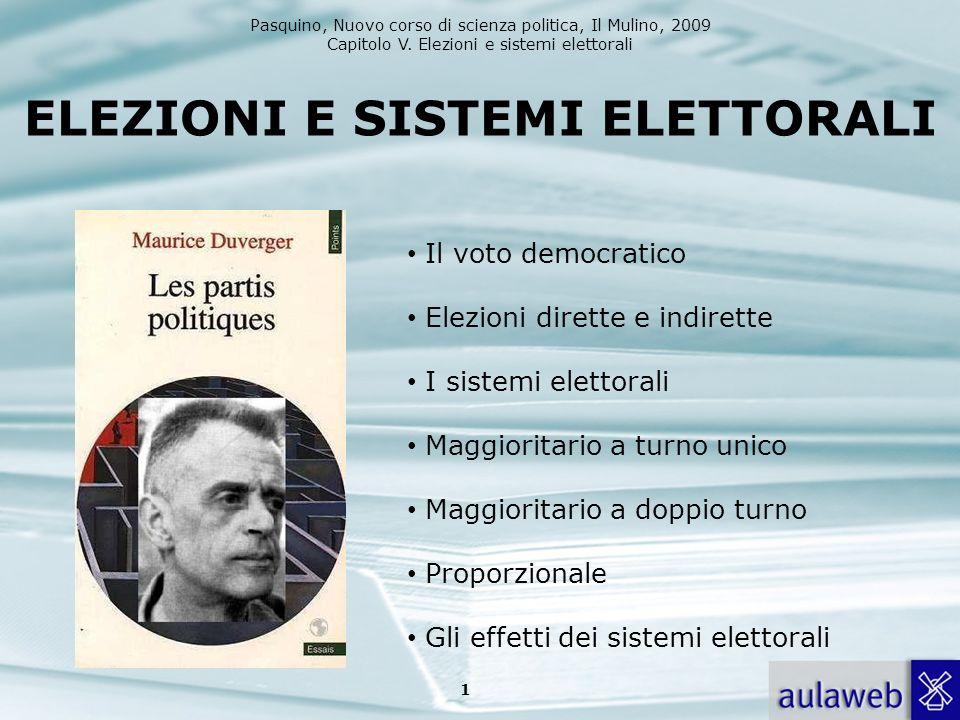 Pasquino, Nuovo corso di scienza politica, Il Mulino, 2009 Capitolo V. Elezioni e sistemi elettorali 1 ELEZIONI E SISTEMI ELETTORALI Il voto democrati