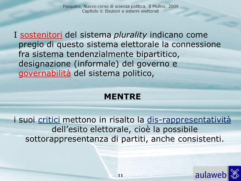 Pasquino, Nuovo corso di scienza politica, Il Mulino, 2009 Capitolo V. Elezioni e sistemi elettorali I sostenitori del sistema plurality indicano come